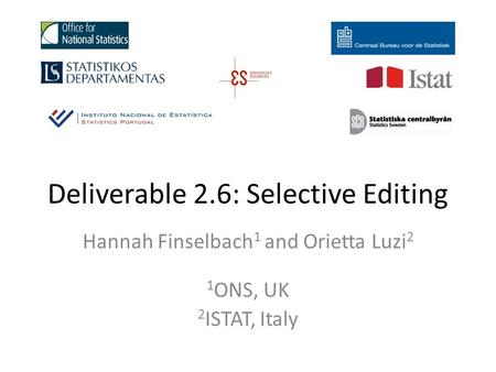 Deliverable 2.6: Selective Editing Hannah Finselbach 1 and Orietta Luzi 2 1 ONS, UK 2 ISTAT, Italy.