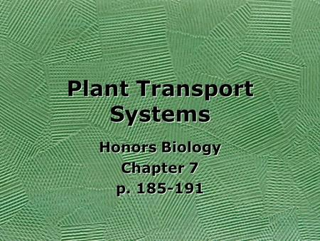 Plant Transport Systems Honors Biology Chapter 7 p. 185-191 Honors Biology Chapter 7 p. 185-191.