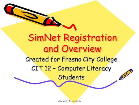 Created by Bonnie Smith SimNet Registration and Overview Created for Fresno City College CIT 12 – Computer Literacy Students.