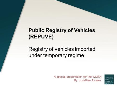 A special presentation for the WMTA By: Jonathan Alvarez Public Registry of Vehicles (REPUVE) Registry of vehicles imported under temporary regime.