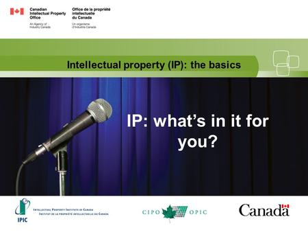Intellectual property (IP): the basics IP: what's in it for you?