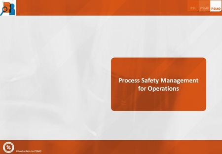 Introduction to PSMO Process Safety Management for Operations.