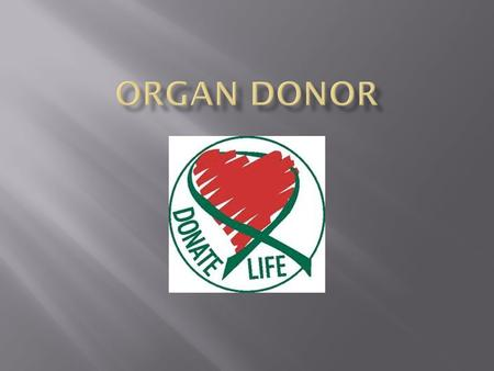  The Uniform Anatomical Gift Act allows a consenting individual to donate his or her organs and tissues upon death for the purpose of transplantation.