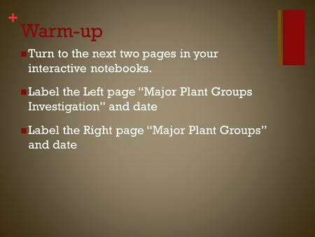 "+ Warm-up Turn to the next two pages in your interactive notebooks. Label the Left page ""Major Plant Groups Investigation"" and date Label the Right page."