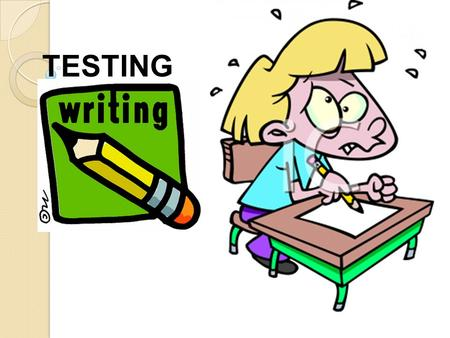 TESTING. TESTING WRITING PROBLEMS 1.Representative of the population tasks that we should expect the students to be able to perform. 2. Task should elicit.