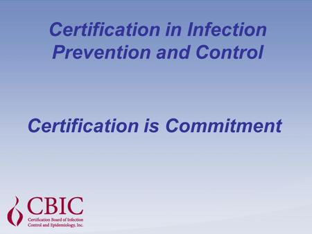 Certification in Infection Prevention and Control Certification is Commitment.