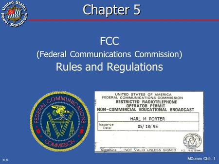 MComm Ch5 - 1 Chapter 5 FCC (Federal Communications Commission) Rules and Regulations HARL M PORTER 05/ 18/ 95 >>