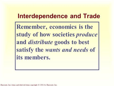 Harcourt, Inc. items and derived items copyright © 2001 by Harcourt, Inc. Interdependence and Trade Remember, economics is the study of how societies produce.
