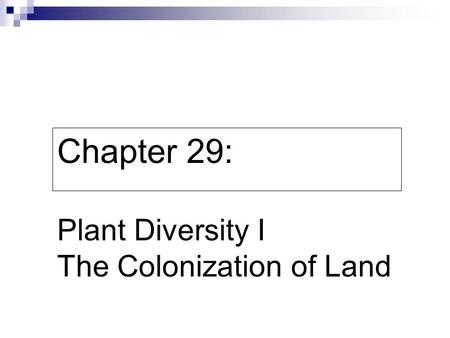 Chapter 29: Plant Diversity I The Colonization of Land
