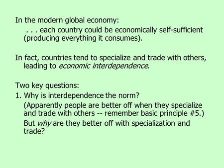 In the modern global economy:... each country could be economically self-sufficient (producing everything it consumes). In fact, countries tend to specialize.