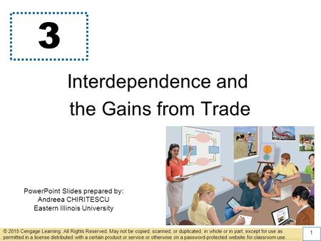 PowerPoint Slides prepared by: Andreea CHIRITESCU Eastern Illinois University 3 Interdependence and the Gains from Trade © 2015 Cengage Learning. All Rights.