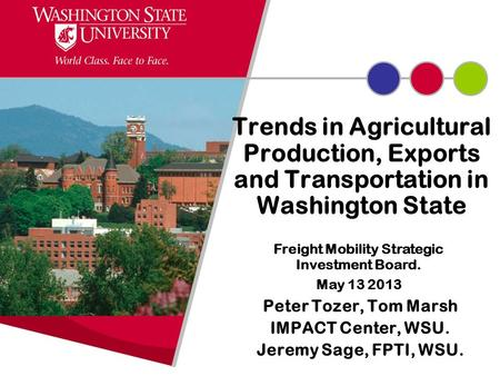 Trends in Agricultural Production, Exports and Transportation in Washington State Peter Tozer, Tom Marsh IMPACT Center, WSU. Jeremy Sage, FPTI, WSU. Freight.
