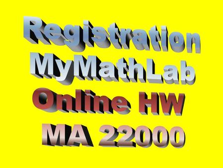 Need your MyMathLab card or access code (purchased with text or online) Need a Valid E-Mail Address Need to know Purdue's zip code is 47907 and your course.