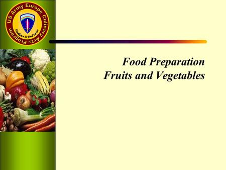Food Preparation Fruits and Vegetables. Learning Objectives Describe the forms in which fruits are procured Identify the eight classifications of vegetables.