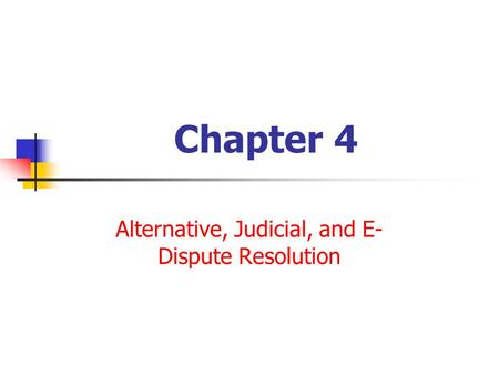 Chapter 4 Alternative, Judicial, and E- Dispute Resolution.