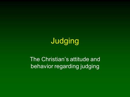 Judging The Christian's attitude and behavior regarding judging.