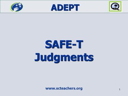 ADEPT www.scteachers.org 1 SAFE-T Judgments. SAFE-T 2 What are the stages of SAFE-T? Stage I: Preparation  Stage I: Preparation  Stage II: Collection.