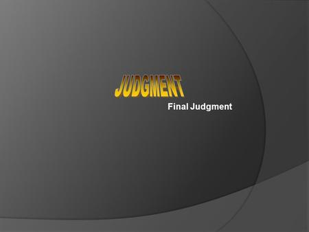 Final Judgment. GOODBAD Sikhism accepts the theory of Karma: That man is punished or rewarded according to his actions. Man's actions in this world will.
