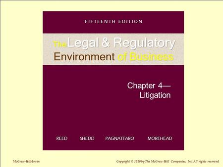 4-1 Chapter 4— Litigation REED SHEDD PAGNATTARO MOREHEAD F I F T E E N T H E D I T I O N McGraw-Hill/Irwin Copyright © 2010 by The McGraw-Hill Companies,