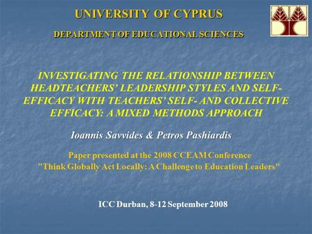 UNIVERSITY OF CYPRUS DEPARTMENT OF EDUCATIONAL SCIENCES INVESTIGATING THE RELATIONSHIP BETWEEN HEADTEACHERS' LEADERSHIP STYLES AND SELF- EFFICACY WITH.