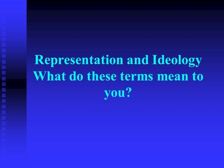 Representation and Ideology What do these terms mean to you?
