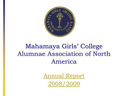 Mahamaya Girls' College Mahamaya Girls' College Alumnae Association of North America Annual Report 2008/2009.
