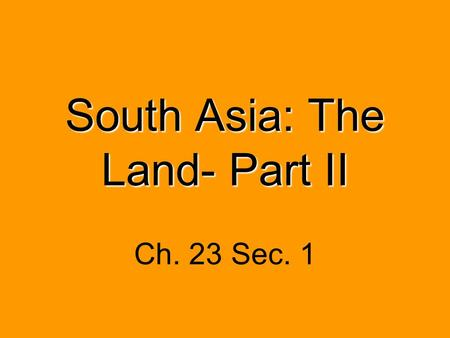 South Asia: The Land- Part II Ch. 23 Sec. 1. Western Ghats Eastern Ghats.