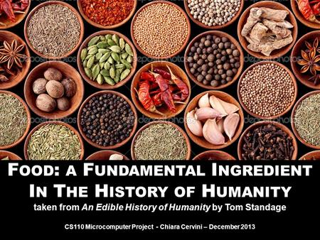 F OOD : A F UNDAMENTAL I NGREDIENT I N T HE H ISTORY OF H UMANITY taken from An Edible History of Humanity by Tom Standage CS110 Microcomputer Project.