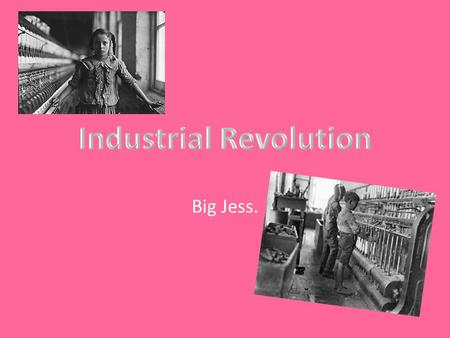 Big Jess.. What led to the Industrial Revolution? The Agricultural Revolution The Domestic System/ Cottage Industry New Economic Conditions.