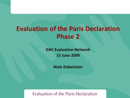 Evaluation of the Paris Declaration Phase 2 DAC Evaluation Network 15 June 2009 Niels Dabelstein.