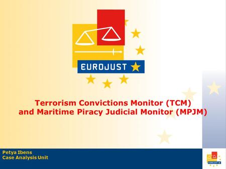 Terrorism Convictions Monitor (TCM) and Maritime Piracy Judicial Monitor (MPJM) Petya Ibens Case Analysis Unit.