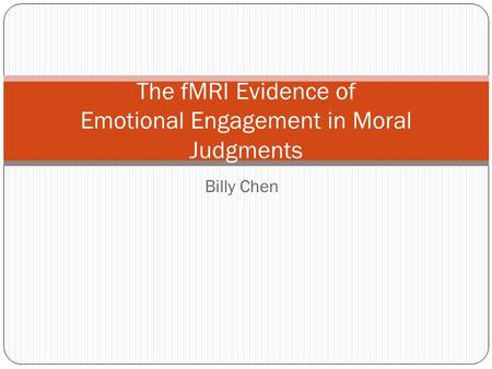 Billy Chen The fMRI Evidence of Emotional Engagement in Moral Judgments.