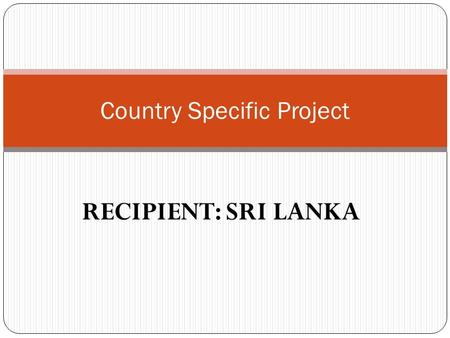 RECIPIENT: SRI LANKA Country Specific Project. Activities Programme Support Cost A. Total programme support cost for 3 yrs a.1.Recruited project coordinator's.