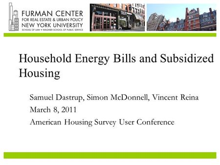 Household Energy Bills and Subsidized Housing Samuel Dastrup, Simon McDonnell, Vincent Reina March 8, 2011 American Housing Survey User Conference.