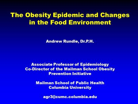 The Obesity Epidemic and Changes in the Food Environment Andrew Rundle, Dr.P.H. Associate Professor of Epidemiology Co-Director of the Mailman School Obesity.