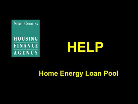 HELP Home Energy Loan Pool. Overview of the current HELP program Began in early 1990's as Duke Power's Special Needs Energy Products Program. Funded by.