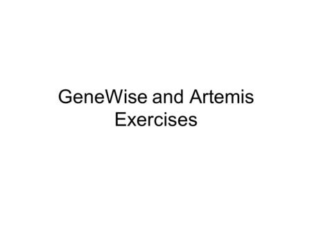GeneWise and Artemis Exercises. 2 1. Spliced Alignment using GeneWise Click on the GeneWise hyperlink on the course links page,