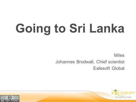 Going to Sri Lanka Miles Johannes Brodwall, Chief scientist Exilesoft Global.