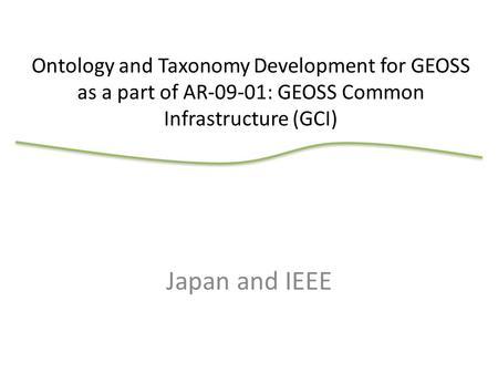 Japan and IEEE Ontology and Taxonomy Development for GEOSS as a part of AR-09-01: GEOSS Common Infrastructure (GCI)