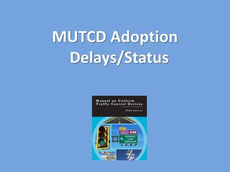 MUTCD Adoption Delays/Status. Manual on Uniform Traffic Control Devices (MUTCD) KRS 189.337 requires the Cabinet to adopt a manual of standards and specifications.