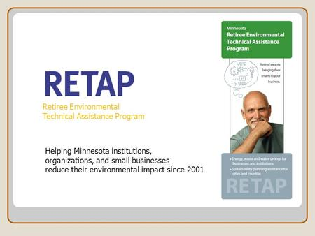 Retiree Environmental Technical Assistance Program Helping Minnesota institutions, organizations, and small businesses reduce their environmental impact.
