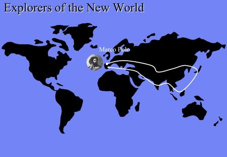Marco Polo Explorers of the New World. The Travels of Marco Polo Hello, I am Marco Polo, an explorer and author from Venice, Italy. I began my travels.