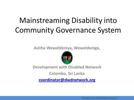 Development with Disabled Network Mainstreaming Disability into Community Governance System Asitha Weweldeniya, Weweldenige, Development with Disabled.