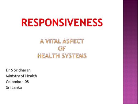 Responsiveness A vital aspect of Health Systems