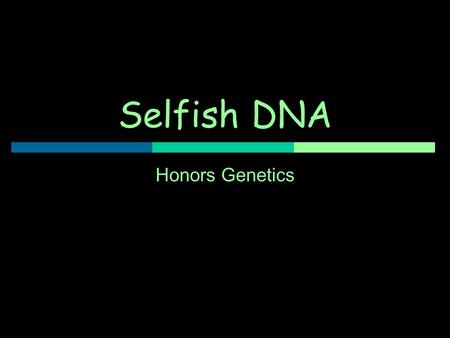 "Selfish DNA Honors Genetics. DNA – Genes and the Rest GGenic ( Gene containing portion of DNA) - GGenes are viewed as ""ORFS"" – Open Reading Frames."