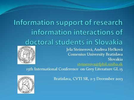 Jela Steinerová, Andrea Hrčková Comenius University Bratislava Slovakia 15th International Conference on Grey Literature GL 15.