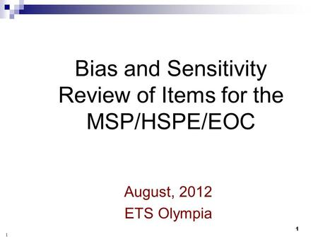 1 Bias and Sensitivity Review of Items for the MSP/HSPE/EOC August, 2012 ETS Olympia 1.