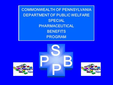 P S PB COMMONWEALTH OF PENNSYLVANIA DEPARTMENT OF PUBLIC WELFARE SPECIAL PHARMACEUTICAL BENEFITS PROGRAM.