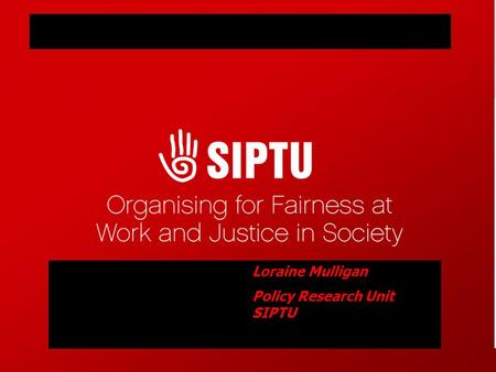 Loraine Mulligan Policy Research Unit SIPTU. Energy Affordability Policy – Challenges to it working Issues facing low paid workers & pensioners Extent.