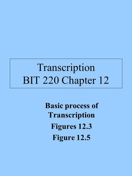 Transcription BIT 220 Chapter 12 Basic process of Transcription Figures 12.3 Figure 12.5.